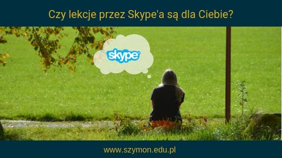 Czy lekcje przez Skype są dla mnie?